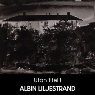 Albin Liljestrand - Utan titel I